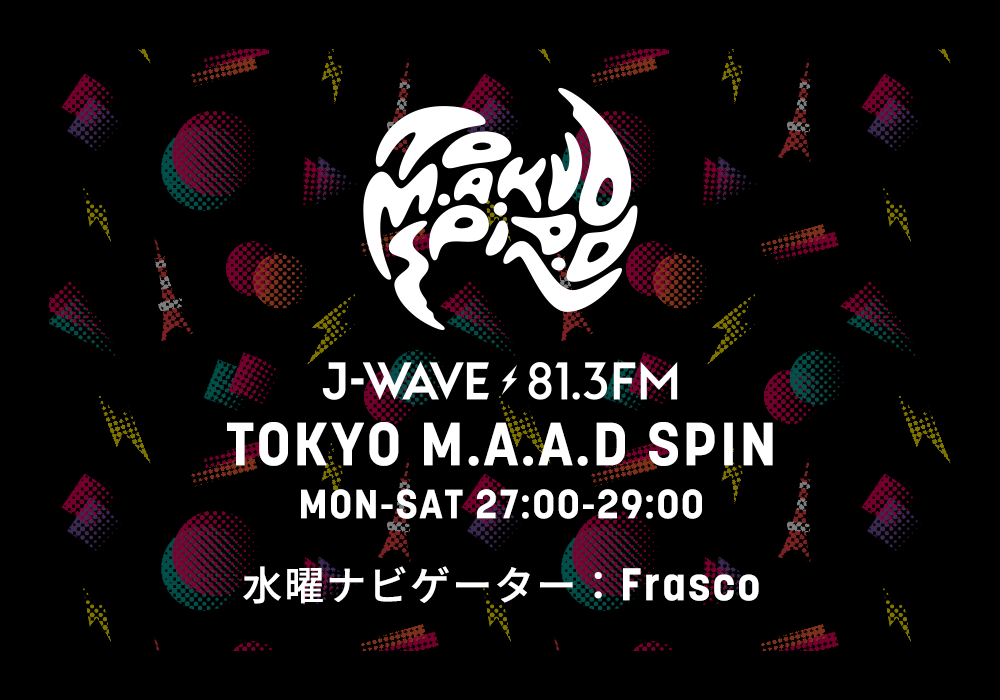 TOKYO M.A.A.D SPIN 水曜ナビゲーター